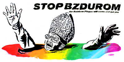 "STOP BZDUROM ""the Rainbow Plague will come and get you"""